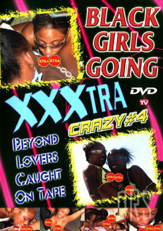 Large Photo of Black Girls Going XXXtra Crazy 4