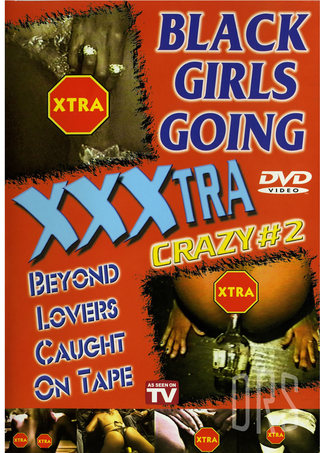 Large Photo of Black Girls Going XXXtra Crazy 2