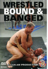 Wrestled Bound & Banged